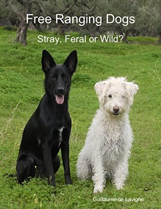 Free Ranging Dogs - Stray, Feral or Wild?  by  Guillaume De LaVigne