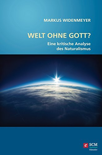 Welt ohne Gott?: Eine kritische Analyse des Naturalismus  by  Markus Widenmeyer