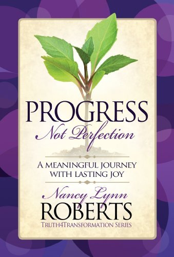 Progress Not Perfection: A Meaningful Journey with Lasting Joy  by  Nancy Lynn Roberts