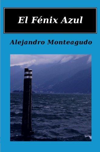El Fénix Azul  by  Alejandro Monteagudo