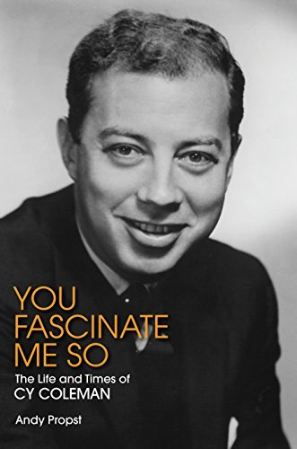 You Fascinate Me So: The Life and Times of Cy Coleman  by  Andy Propst