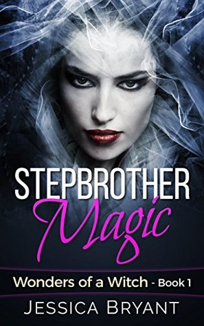 Stepbrother: Stepbrother Magic: Wonders of a Witch Book 1  by  Jessica Bryant