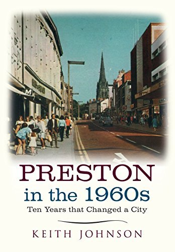 Preston in the 1960s: Ten Years That Altered a City  by  Keith Johnson