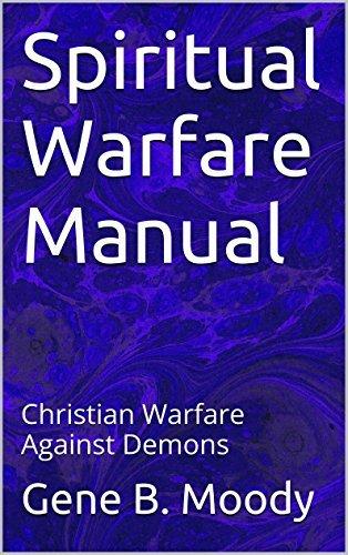 Spiritual Warfare Manual: Christian Warfare Against Demons Gene B. Moody