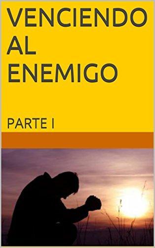 VENCIENDO AL ENEMIGO: PARTE I  by  Maria Fernanda Lesly Merlos