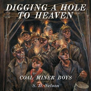 Digging a Hole to Heaven: Coal Miner Boys S.D. Nelson