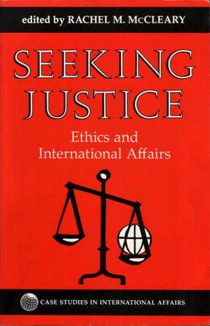 Seeking Justice: Ethics and International Affairs  by  Rachel M. McCleary
