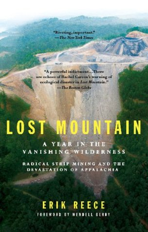 Lost Mountain: A Year in the Vanishing Wilderness Radical Strip Mining and the Devastation of Appalachia Erik Reece
