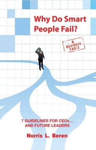 Why Do Smart People Fail?: 7 Guidelines for CEOs...and Future Leaders Norris Beren