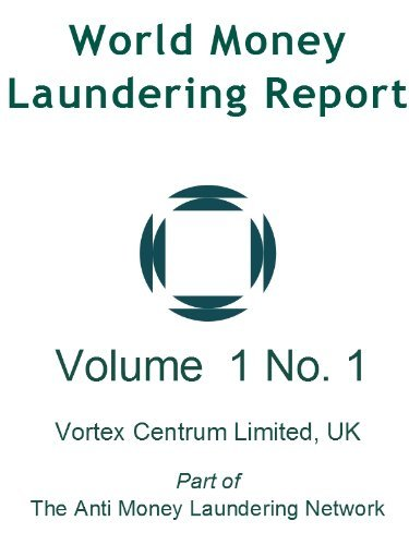 World Money Laundering Report Vol. 1 No. 1  by  Contributors