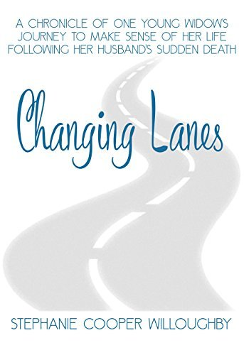 Changing Lanes: A chronicle of one young widows journey to make sense of her life, following her husbands sudden death.  by  Stephanie Cooper Willoughby