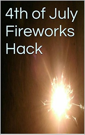 4th of July Fireworks Hack  by  Beaver Merchant