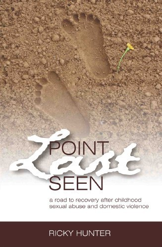 Point Last Seen: A Road To Recovery After Childhood Sexual Abuse And Domestic Violence Ricky Hunter