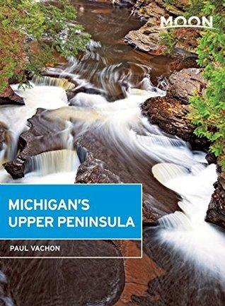 Moon Michigans Upper Peninsula (Moon Handbooks) Paul Vachon