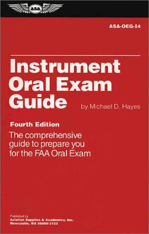 Instrument Oral Exam Guide: The Comprehensive Guide to Prepare You for the FAA Oral Exam ASA-OEG-14  by  Michael Hayes