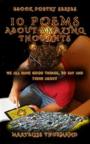 TEN POEMS ABOUT AMAZING THOUGHTS: eBook Poetry Series Martellis Thurmand