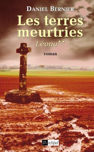 Les terres meurtries - Léona T.2  by  Daniel Bernier