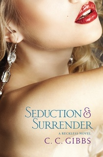 Seduction and Surrender (Reckless, #2)  by  C.C. Gibbs