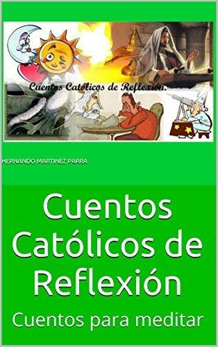Cuentos Católicos de Reflexión: Cuentos para meditar  by  Hernando Martinez Parra