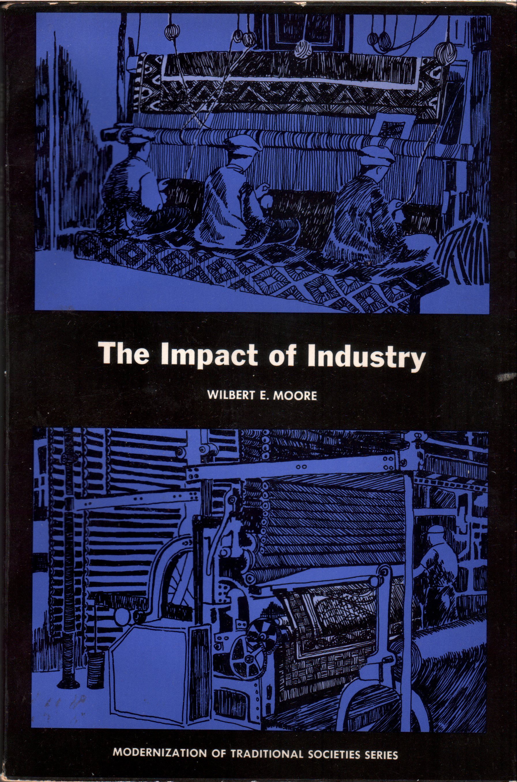 The Impact of Industry (Modernization of Traditional Societies Series) Wilbert E. Moore