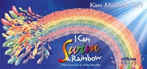 I Can Swim a Rainbow Kim Michelle Toft