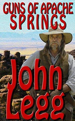 Guns of Apache Springs  by  John Legg