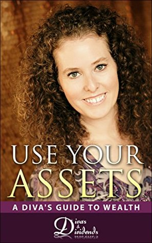 Use Your Assets: A Divas Guide to Wealth  by  Alexandra Wolff