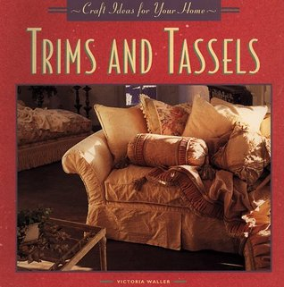 Trims and Tassels (Craft Ideas for Your Home Series) Victoria Waller