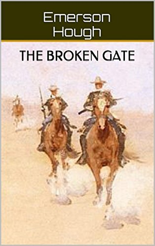 The Broken Gate (Emerson Hough: American Western Classics Book 12)  by  Emerson Hough