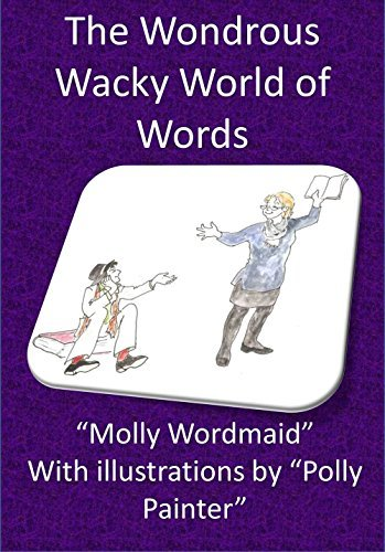The Wondrous Wacky World Of Words  by  Ben Bennetts