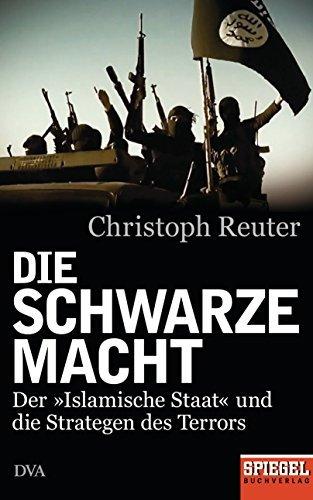 Die schwarze Macht: Der »Islamische Staat« und die Strategen des Terrors - Ein SPIEGEL-Buch Christoph Reuter