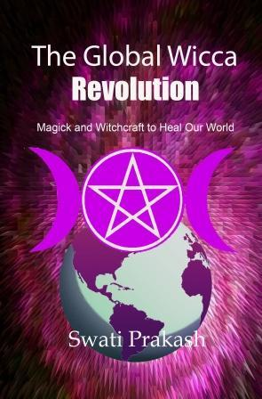 The Global Wicca Revolution: Magick and Witchcraft to Heal Our World Swati Prakash