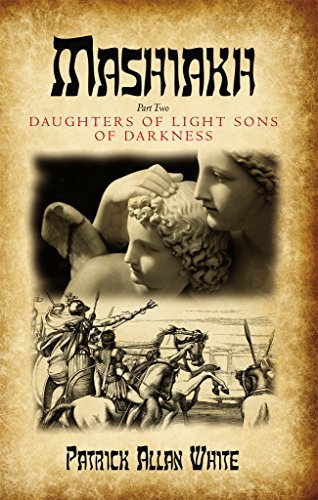 Mashiakh, Daughters of Light sons of Darkness Patrick White