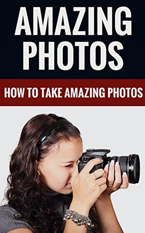 Amazing Photos - How To Take Amazing Photos  by  Howard Chapman