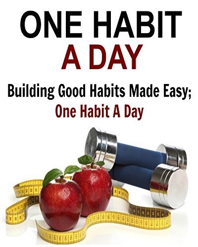 Habits: One Habit a Day: Building Good Habits Made Easy:  by  Carole S. Troy