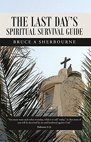 The Last Days Spiritual Survival Guide Bruce A Sherbourne
