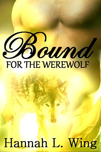 Bound for the Werewolf  by  Hannah L. Wing