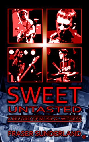Sweet Untasted: A Record of Musical Witness  by  Fraser Sunderland