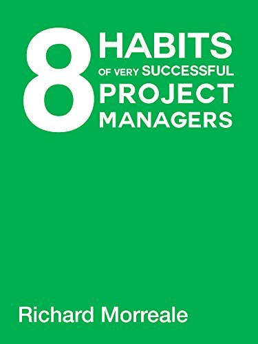 8 Habits of Very Successful Project Managers  by  Richard Morreale