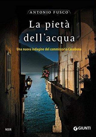 La pietà dellacqua: Una nuova indagine del commissario Casabona  by  Antonio Fusco