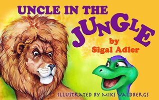 Childrens book:UNCLE IN THE JUNGLE: Bedtime story: Beginner early readers-Adventure-Values Book-Rhymes,Fantasy-Education-Animal habitats(Sleep& Goodnight)Humor:Early ... story collection)Free stories(Prime) 6) Sigal Adler