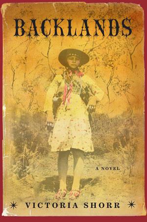 Backlands: A Novel  by  Victoria Shorr