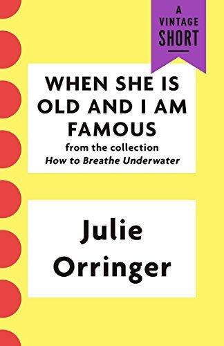 When She Is Old and I Am Famous Julie Orringer