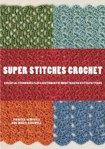 Super Stitches Crochet: Essential Techniques Plus a Dictionary of more than 180 Stitch Patterns Jennifer Campbell