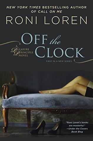 Off the Clock (A Pleasure Principle novel) Roni Loren