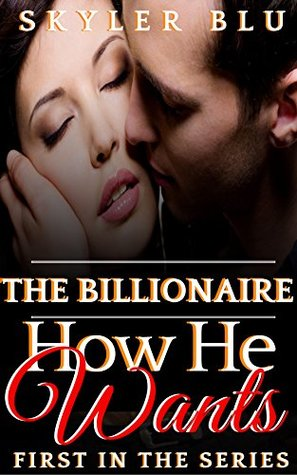 How He Wants - Book #1 Skyler Blu