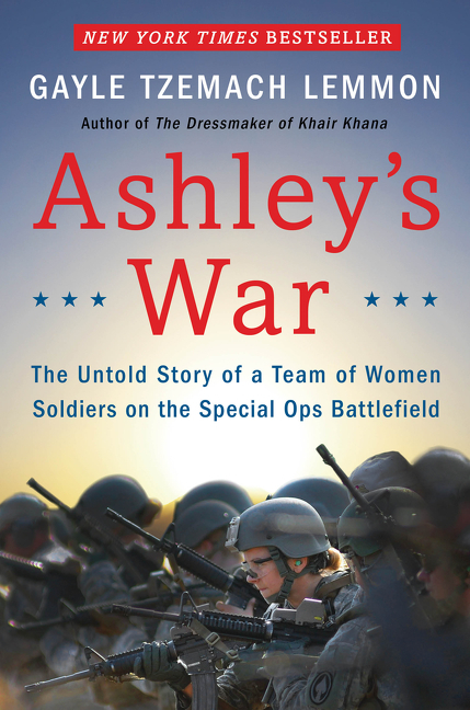 Ashleys War: The Untold Story of a Team of Women Soldiers on the Special Ops Battlefield  by  Gayle Tzemach Lemmon