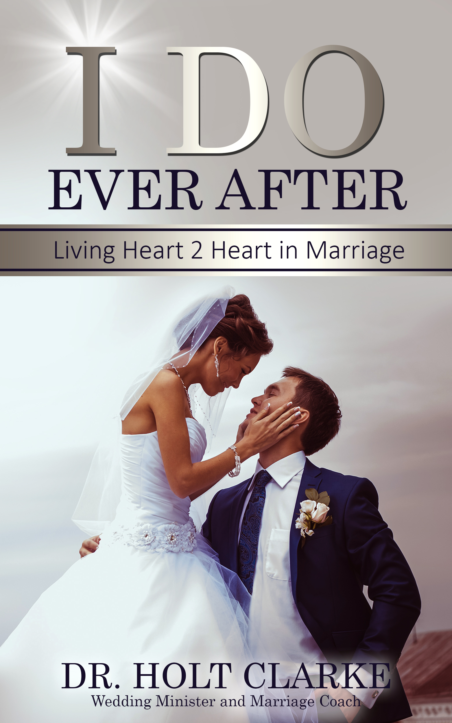 I Do Ever After : Living Heart 2 Heart In Marriage Holt Clarke