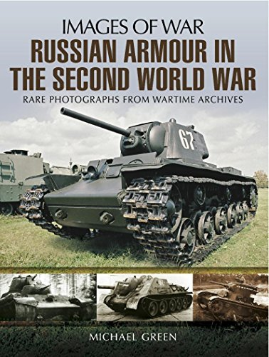 Russian Armour in the Second World War: Rare photographs from Wartime Archives  by  Michael    Green