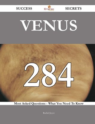 Venus 284 Success Secrets - 284 Most Asked Questions on Venus - What You Need to Know Rachel  Joyce